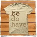 Be. Do. Have.